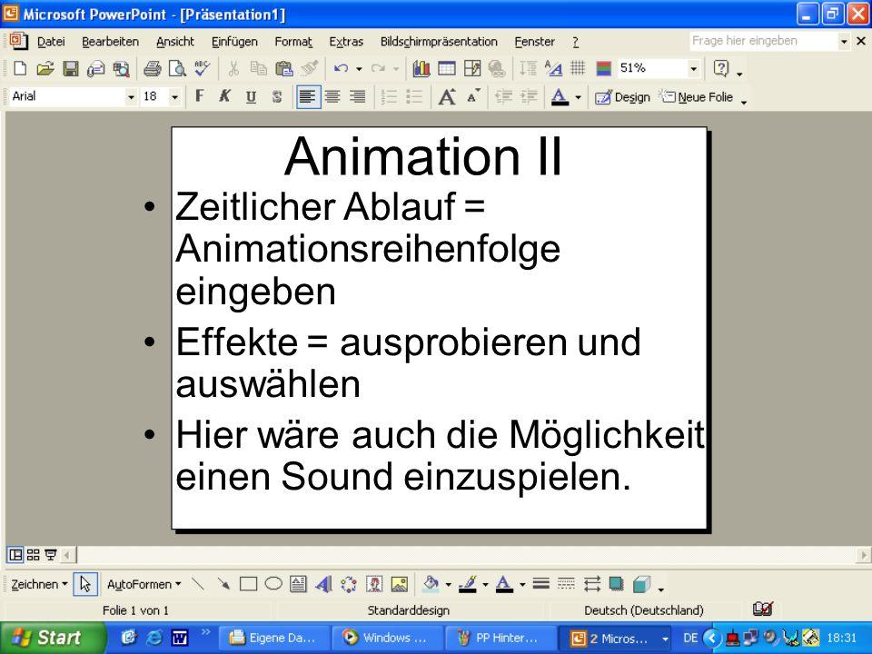 Animation Für die Animationen rechts Klick und dann Benutzerdefinierte Animation … Als erstes hat man ein Feld, wo die verschiedenen Objekte aufgelist