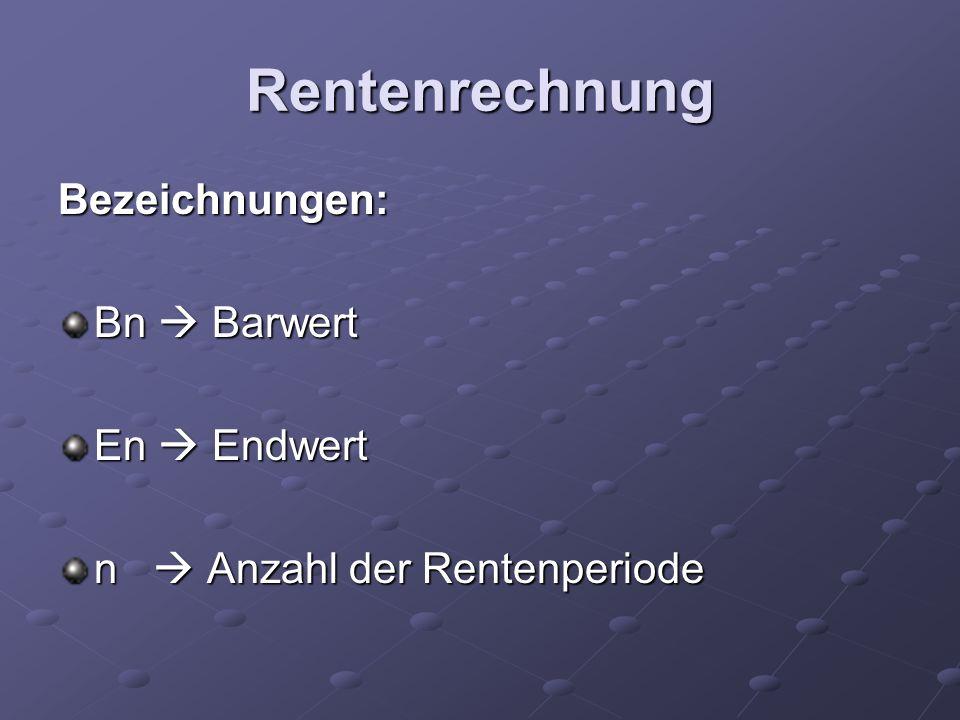 Rentenrechnung Bezeichnungen: Bn Barwert En Endwert n Anzahl der Rentenperiode