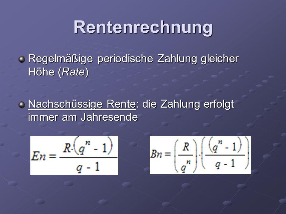 Rentenrechnung Regelmäßige periodische Zahlung gleicher Höhe (Rate) Nachschüssige Rente: die Zahlung erfolgt immer am Jahresende