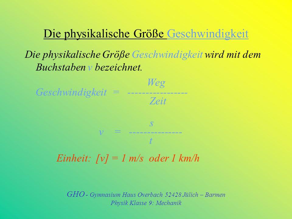 Die physikalische Größe Geschwindigkeit Die physikalische Größe Geschwindigkeit wird mit dem Buchstaben v bezeichnet.