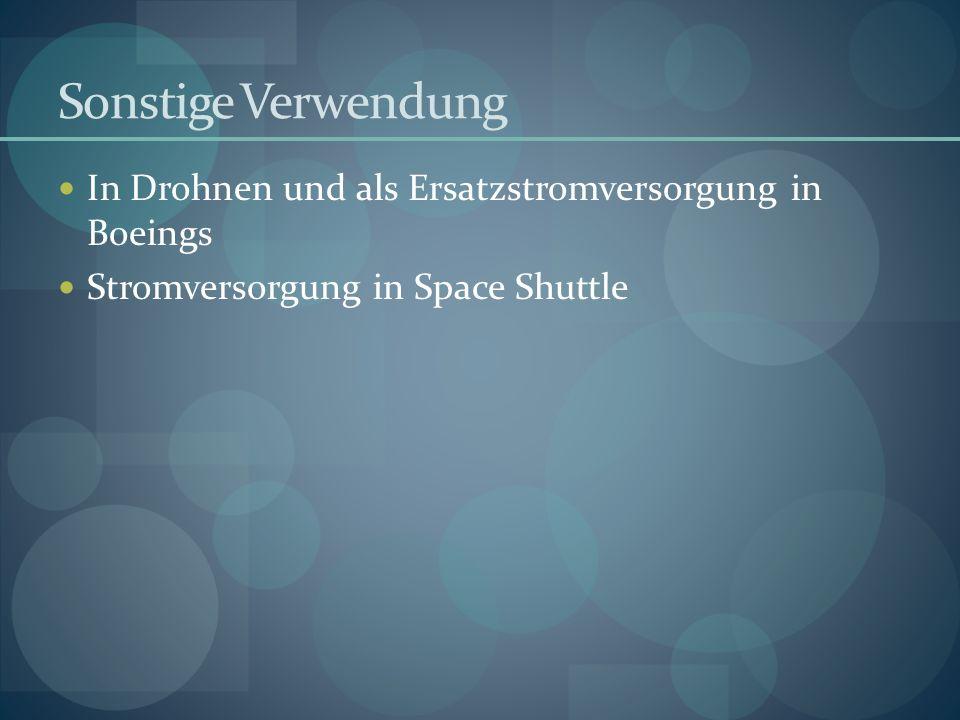 Sonstige Verwendung In Drohnen und als Ersatzstromversorgung in Boeings Stromversorgung in Space Shuttle