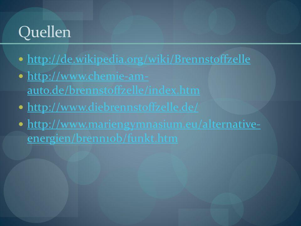 Quellen http://de.wikipedia.org/wiki/Brennstoffzelle http://www.chemie-am- auto.de/brennstoffzelle/index.htm http://www.chemie-am- auto.de/brennstoffz