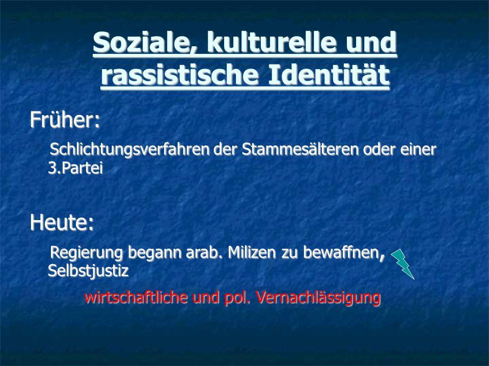 Soziale, kulturelle und rassistische Identität Früher: Schlichtungsverfahren der Stammesälteren oder einer 3.Partei Schlichtungsverfahren der Stammesälteren oder einer 3.ParteiHeute: Regierung begann arab.