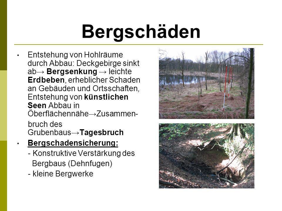 Bergschäden Entstehung von Hohlräume durch Abbau: Deckgebirge sinkt ab Bergsenkung leichte Erdbeben, erheblicher Schaden an Gebäuden und Ortsschaften,