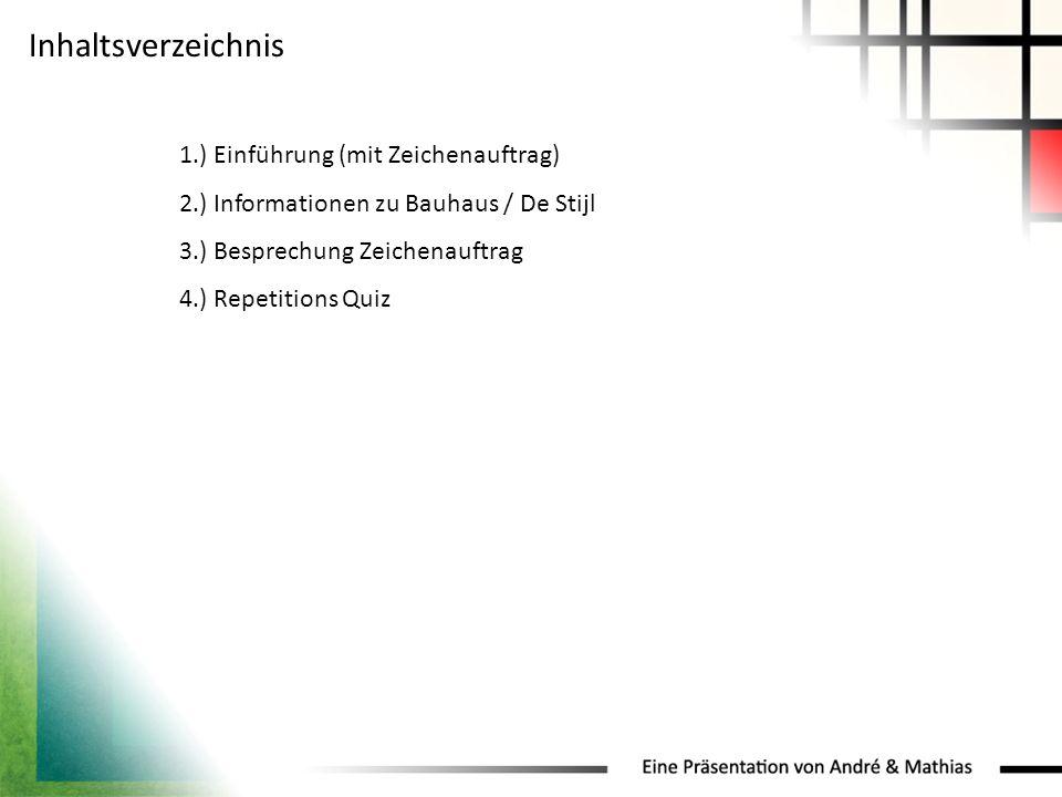 Inhaltsverzeichnis 1.) Einführung (mit Zeichenauftrag) 2.) Informationen zu Bauhaus / De Stijl 3.) Besprechung Zeichenauftrag 4.) Repetitions Quiz
