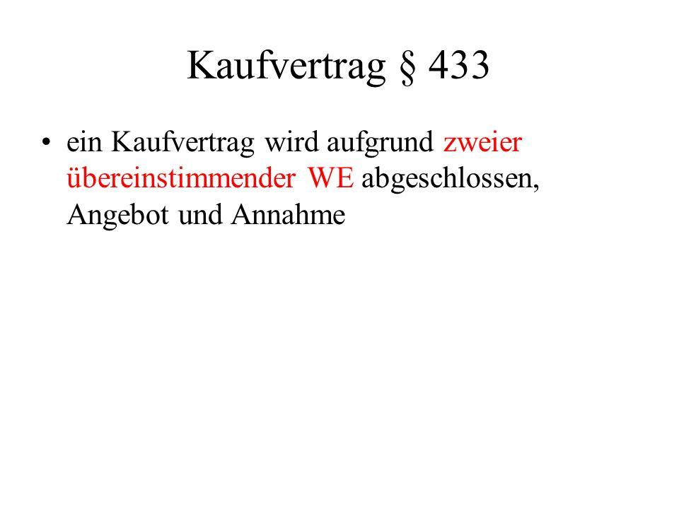 Kaufvertrag § 433 ein Kaufvertrag wird aufgrund zweier übereinstimmender WE abgeschlossen, Angebot und Annahme