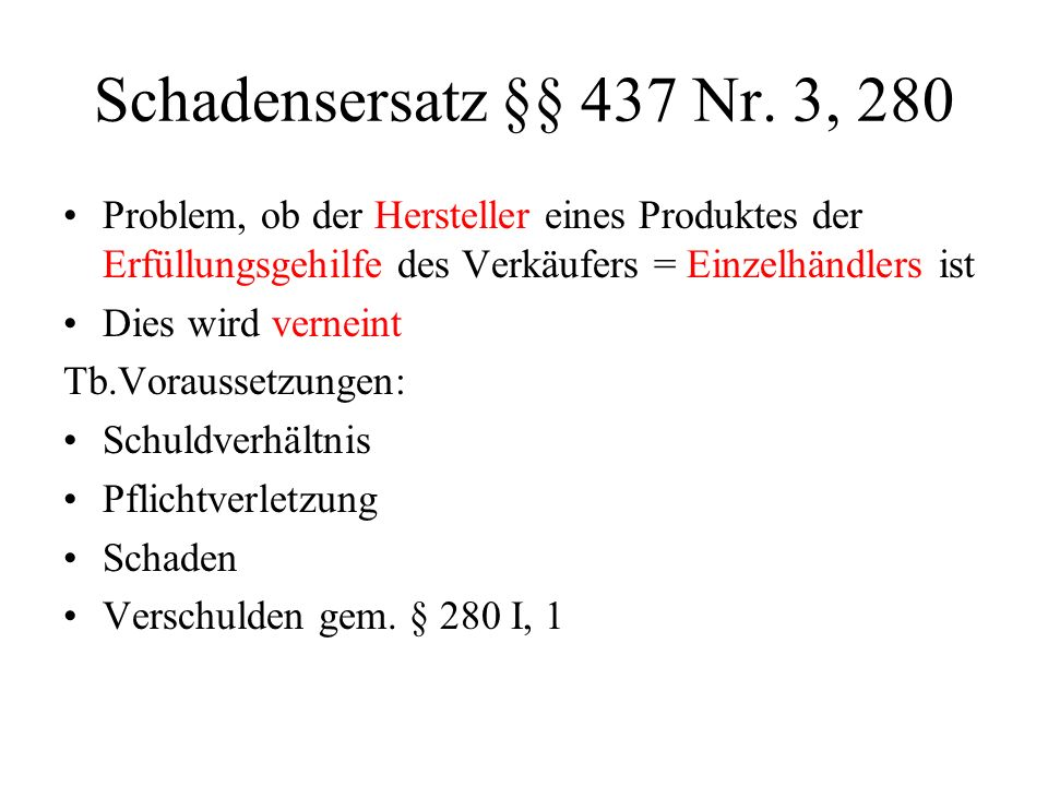 Schadensersatz §§ 437 Nr. 3, 280 Problem, ob der Hersteller eines Produktes der Erfüllungsgehilfe des Verkäufers = Einzelhändlers ist Dies wird vernei