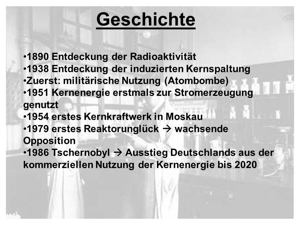 Geschichte 1890 Entdeckung der Radioaktivität 1938 Entdeckung der induzierten Kernspaltung Zuerst: militärische Nutzung (Atombombe) 1951 Kernenergie e