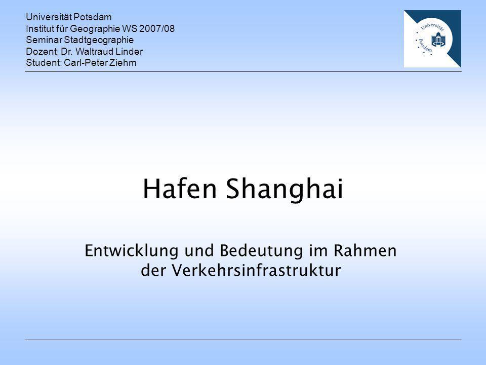 Hafen Shanghai Entwicklung und Bedeutung im Rahmen der Verkehrsinfrastruktur Universität Potsdam Institut für Geographie WS 2007/08 Seminar Stadtgeogr