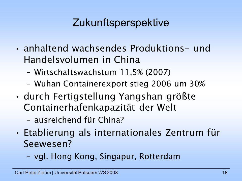 Carl-Peter Ziehm   Universität Potsdam WS 200818 Zukunftsperspektive anhaltend wachsendes Produktions- und Handelsvolumen in China –Wirtschaftswachstu