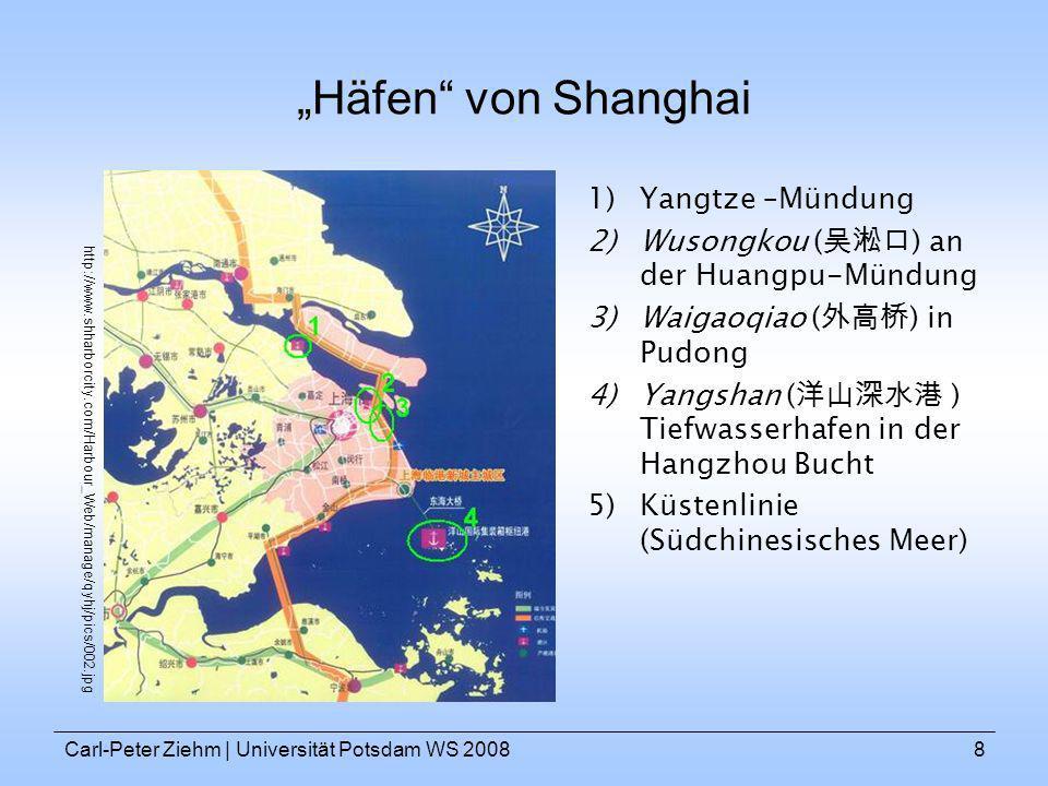 Carl-Peter Ziehm   Universität Potsdam WS 20088 Häfen von Shanghai 1)Yangtze –Mündung 2)Wusongkou ( ) an der Huangpu-Mündung 3)Waigaoqiao ( ) in Pudon