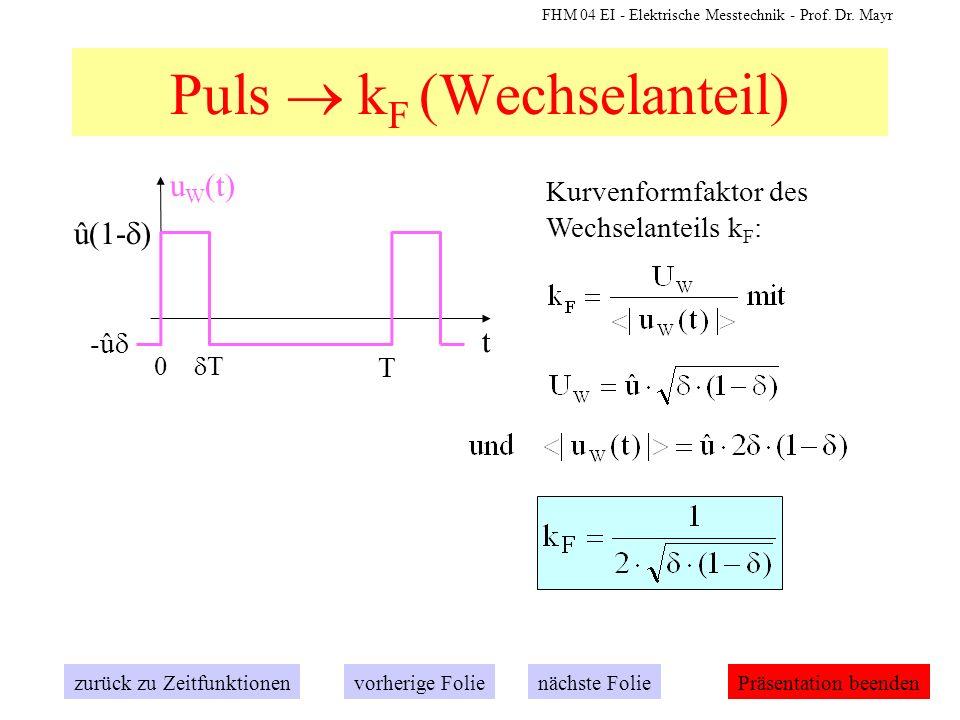 FHM 04 EI - Elektrische Messtechnik - Prof. Dr. Mayr Puls k F (Wechselanteil) zurück zu Zeitfunktionennächste Folievorherige FoliePräsentation beenden