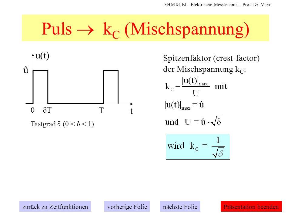 FHM 04 EI - Elektrische Messtechnik - Prof. Dr. Mayr Puls k C (Mischspannung) Spitzenfaktor (crest-factor) der Mischspannung k C : zurück zu Zeitfunkt