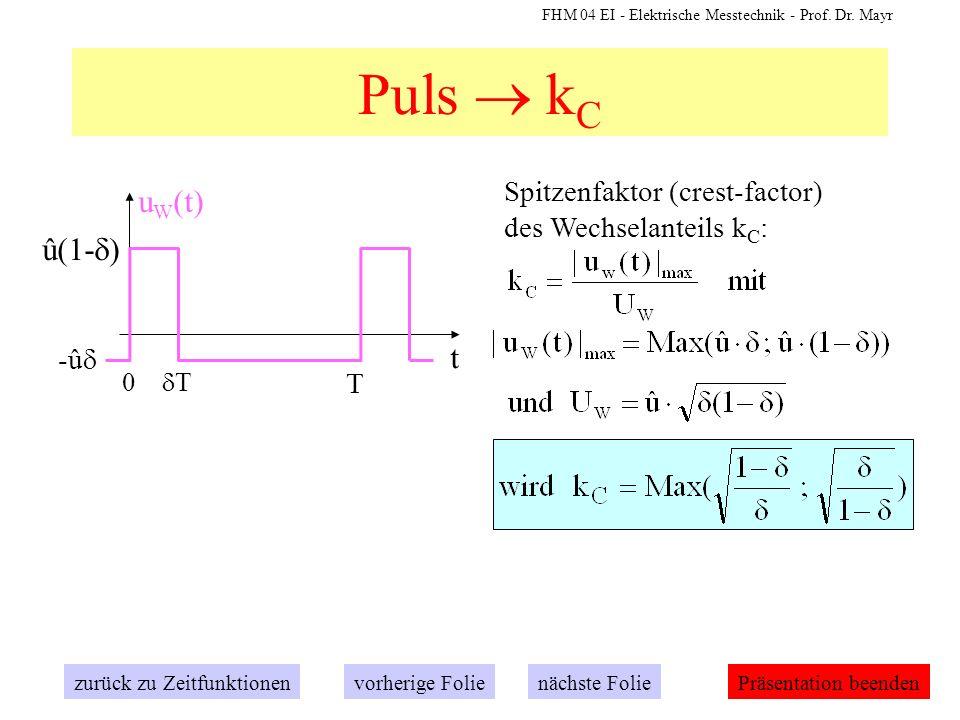 FHM 04 EI - Elektrische Messtechnik - Prof. Dr. Mayr Puls k C Spitzenfaktor (crest-factor) des Wechselanteils k C : zurück zu Zeitfunktionennächste Fo