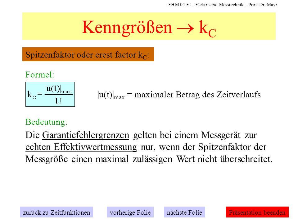 FHM 04 EI - Elektrische Messtechnik - Prof. Dr. Mayr Kenngrößen k C zurück zu Zeitfunktionennächste Folievorherige FoliePräsentation beenden Spitzenfa
