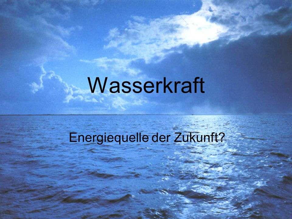 Wasserkraft Energiequelle der Zukunft?