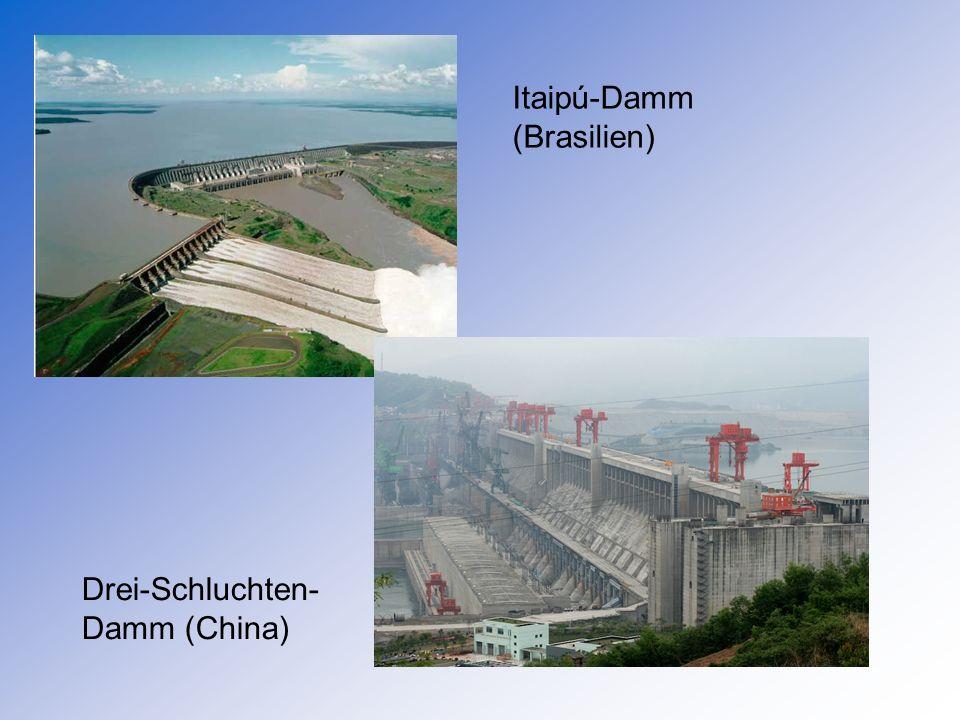 Drei-Schluchten- Damm (China) Itaipú-Damm (Brasilien)