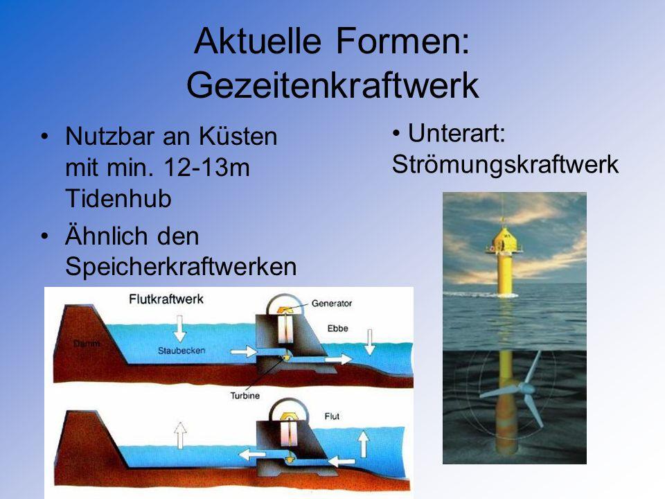Aktuelle Formen: Gezeitenkraftwerk Nutzbar an Küsten mit min. 12-13m Tidenhub Ähnlich den Speicherkraftwerken Unterart: Strömungskraftwerk
