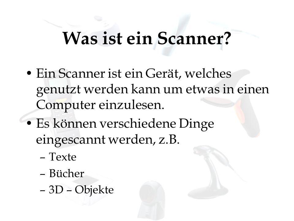 Scannerarten 3D – Scanner Buchscanner Diascanner Dokumentenscanner Durchlichtscanner Einzugscanner Belegleser Filmscanner Flachbettscanner Großformatscanner Handscanner Radar Réseauscanner Scanner in der Medizintechnik Trommelscanner