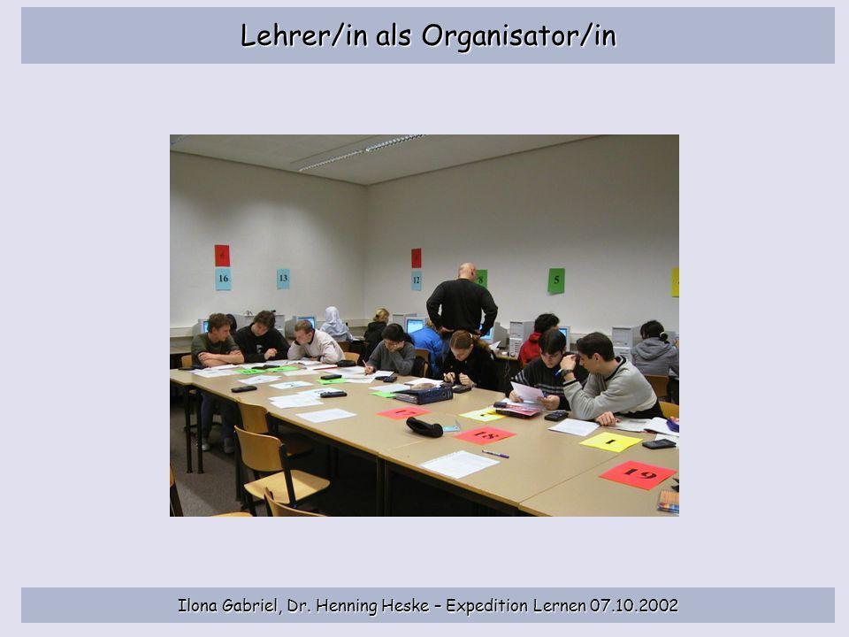 Ilona Gabriel, Dr. Henning Heske – Expedition Lernen 07.10.2002 Lehrer/in als Organisator/in