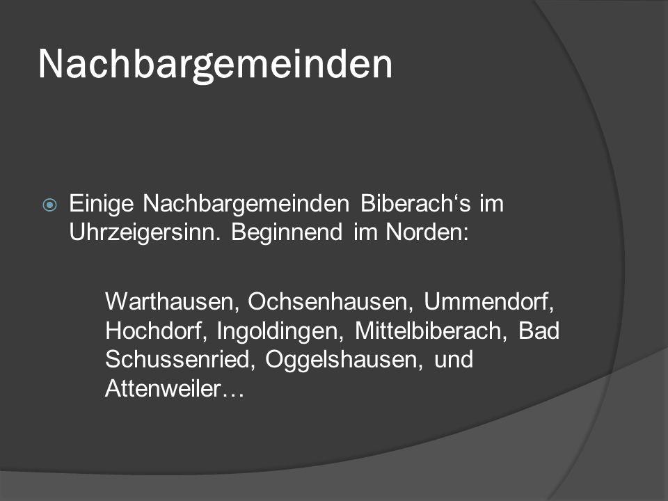 Nachbargemeinden Einige Nachbargemeinden Biberachs im Uhrzeigersinn. Beginnend im Norden: Warthausen, Ochsenhausen, Ummendorf, Hochdorf, Ingoldingen,