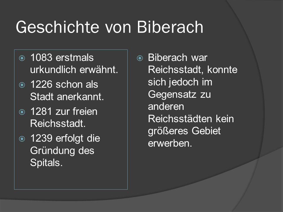 Geschichte von Biberach 1083 erstmals urkundlich erwähnt. 1226 schon als Stadt anerkannt. 1281 zur freien Reichsstadt. 1239 erfolgt die Gründung des S