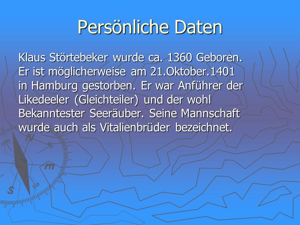 Persönliche Daten Klaus Störtebeker wurde ca. 1360 Geboren. Er ist möglicherweise am 21.Oktober.1401 in Hamburg gestorben. Er war Anführer der Likedee
