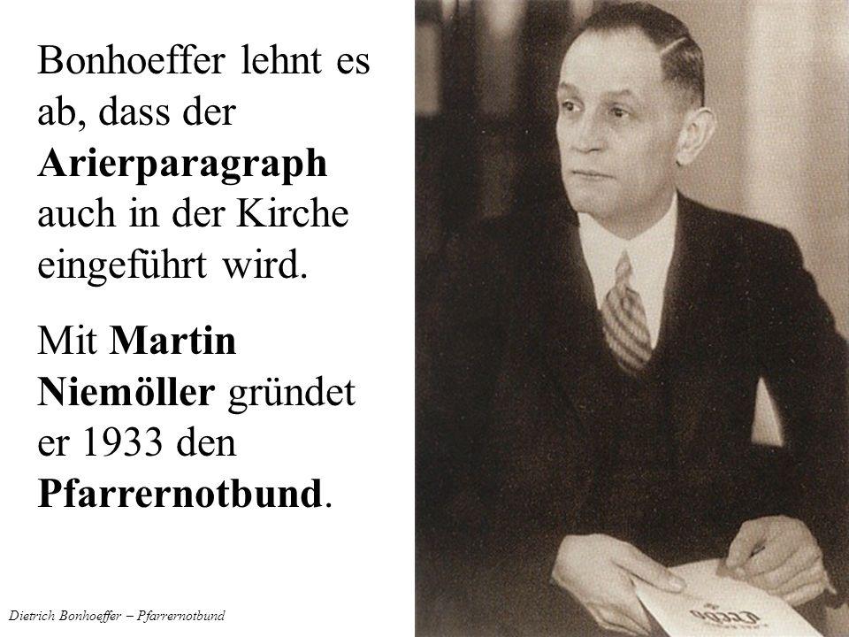 Dietrich Bonhoeffer – Pfarrernotbund Bonhoeffer lehnt es ab, dass der Arierparagraph auch in der Kirche eingeführt wird. Mit Martin Niemöller gründet