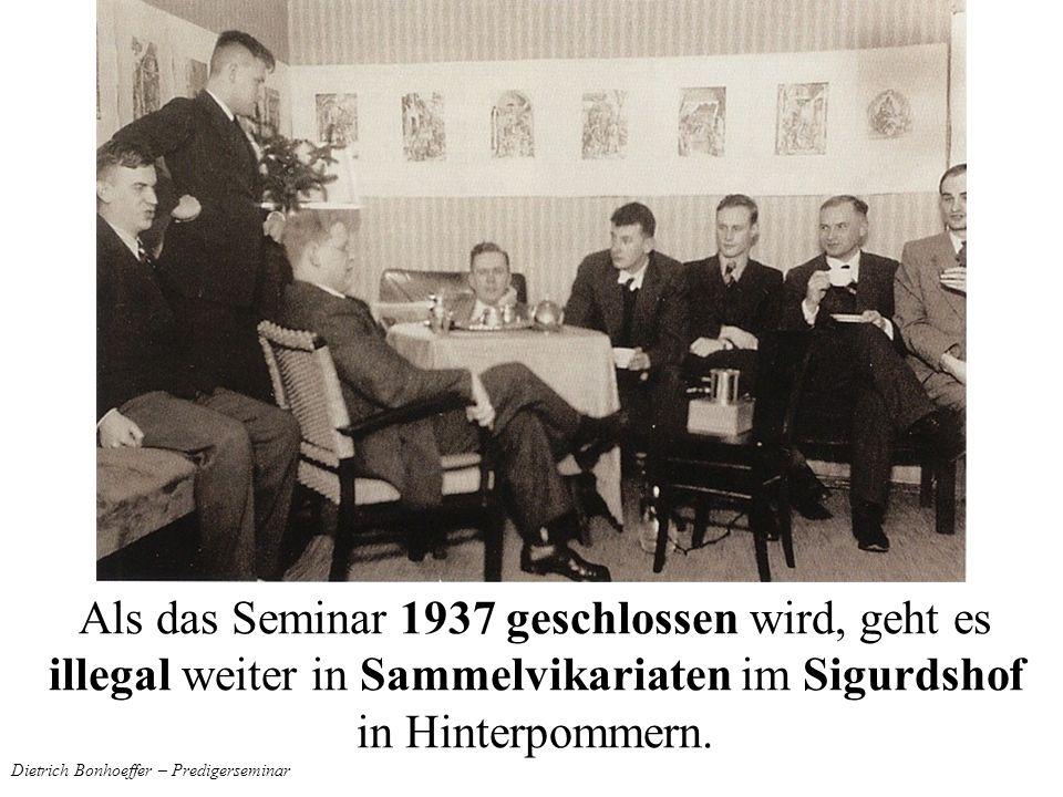 Dietrich Bonhoeffer – Predigerseminar Als das Seminar 1937 geschlossen wird, geht es illegal weiter in Sammelvikariaten im Sigurdshof in Hinterpommern