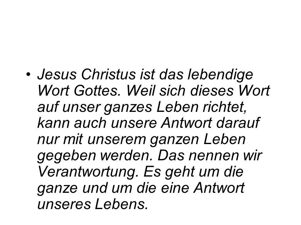 Jesus Christus ist das lebendige Wort Gottes. Weil sich dieses Wort auf unser ganzes Leben richtet, kann auch unsere Antwort darauf nur mit unserem ga
