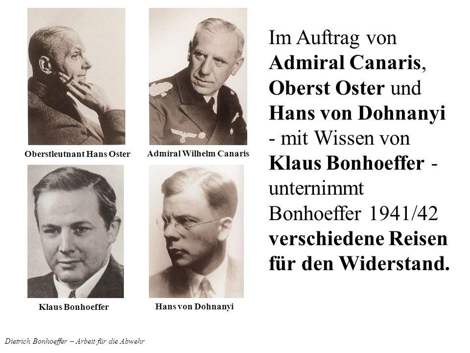 Dietrich Bonhoeffer – Arbeit für die Abwehr Im Auftrag von Admiral Canaris, Oberst Oster und Hans von Dohnanyi - mit Wissen von Klaus Bonhoeffer - unt