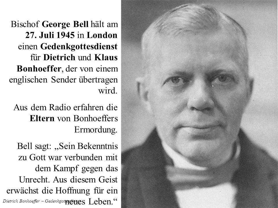 Dietrich Bonhoeffer – Gedenkgottesdienst Bischof George Bell hält am 27. Juli 1945 in London einen Gedenkgottesdienst für Dietrich und Klaus Bonhoeffe