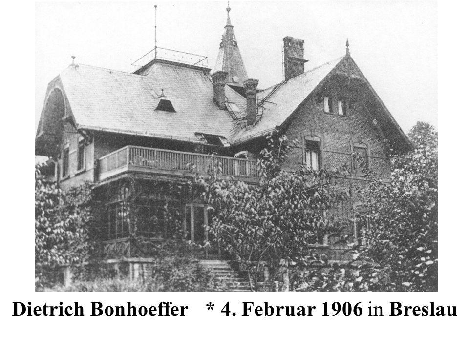 Dietrich Bonhoeffer * 4. Februar 1906 in Breslau