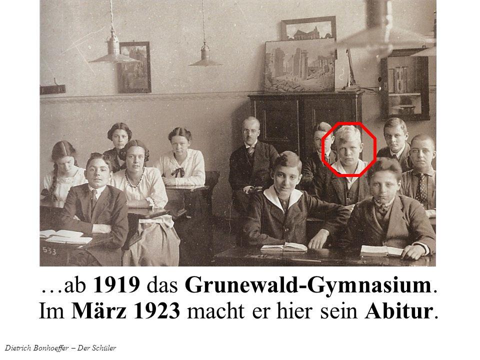 Dietrich Bonhoeffer – Der Schüler …ab 1919 das Grunewald-Gymnasium. Im März 1923 macht er hier sein Abitur.