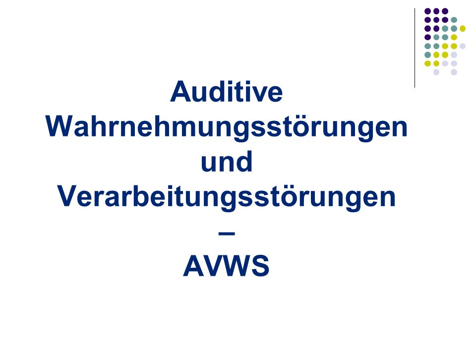 Auditive Wahrnehmungstörungen und Verarbeitungsstörungen – AVWS 2 1.