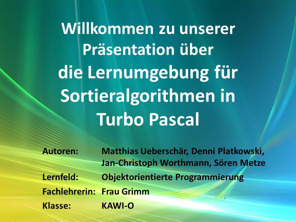 Willkommen zu unserer Präsentation über die Lernumgebung für Sortieralgorithmen in Turbo Pascal Autoren:Matthias Ueberschär, Denni Platkowski, Jan-Chr