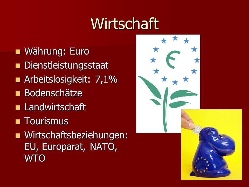 Wirtschaft Währung: Euro Währung: Euro Dienstleistungsstaat Dienstleistungsstaat Arbeitslosigkeit: 7,1% Arbeitslosigkeit: 7,1% Bodenschätze Bodenschät