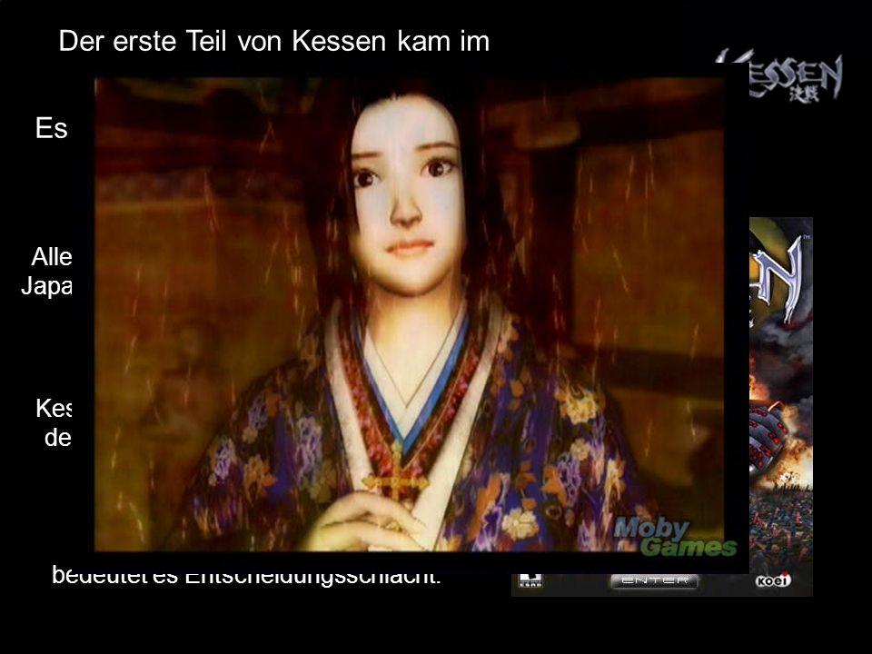 Kessen uebersetzt in Deutsch bedeutet es Entscheidungsschlacht. Der erste Teil von Kessen kam im Oktober 2000 raus. Es war das erste DVD-Rom-Spiel auf