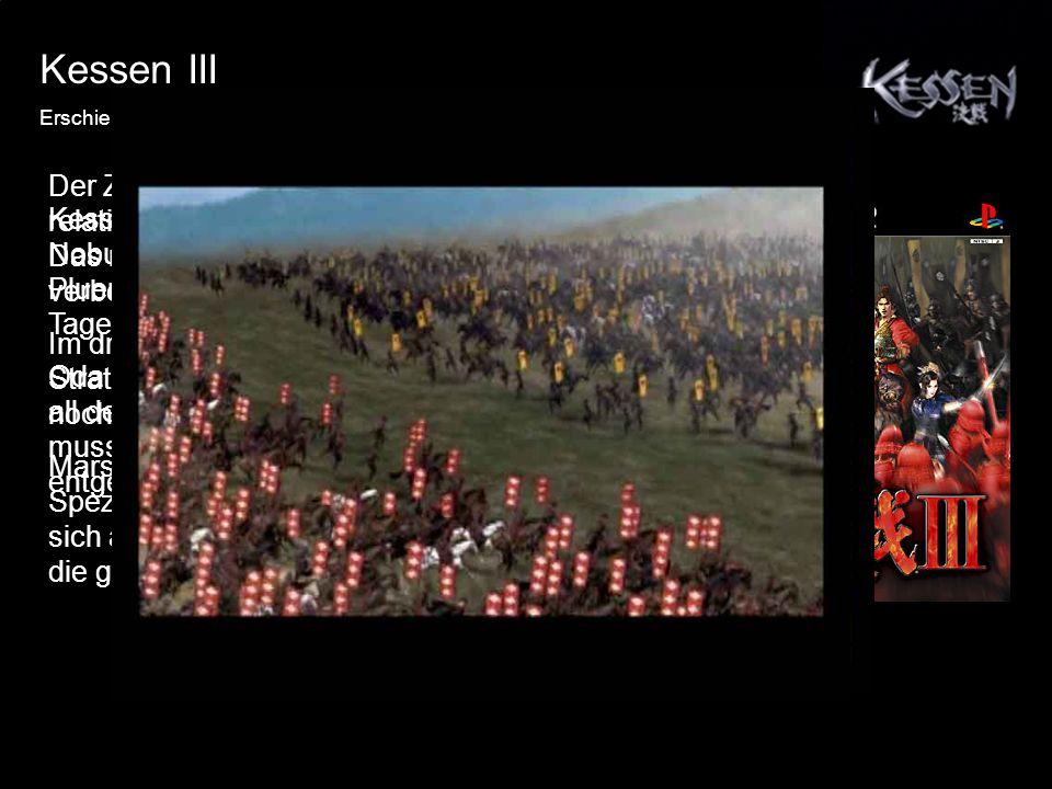 Kessen III Erschien am 22 Februar 2005 Kessen III handelt von dem jungen Nobunaga Oda in dessen Zeit Pluenderung, Chaos und Gewalt an der Tagesordnung sind.