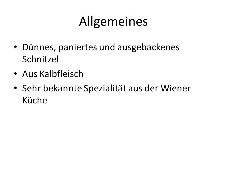 Allgemeines Dünnes, paniertes und ausgebackenes Schnitzel Aus Kalbfleisch Sehr bekannte Spezialität aus der Wiener Küche