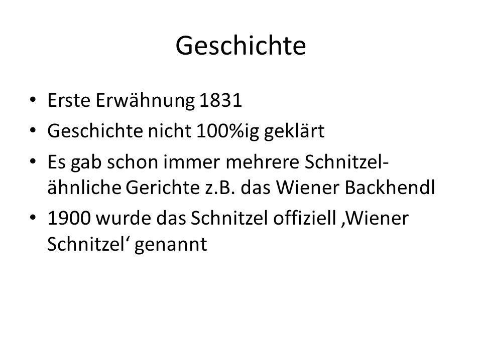 Geschichte Erste Erwähnung 1831 Geschichte nicht 100%ig geklärt Es gab schon immer mehrere Schnitzel- ähnliche Gerichte z.B.
