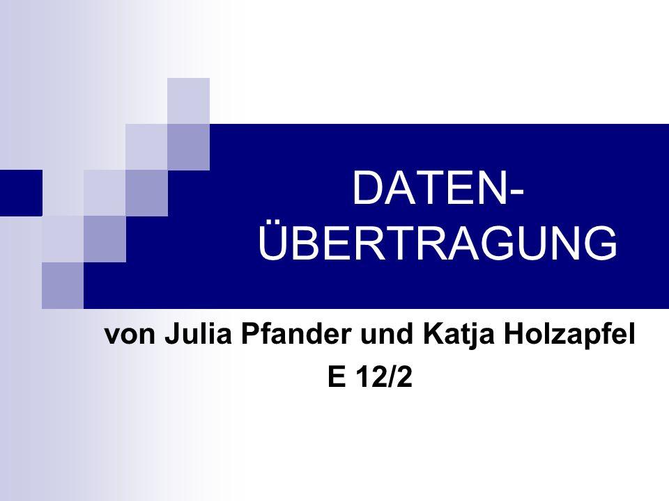 DATEN- ÜBERTRAGUNG von Julia Pfander und Katja Holzapfel E 12/2