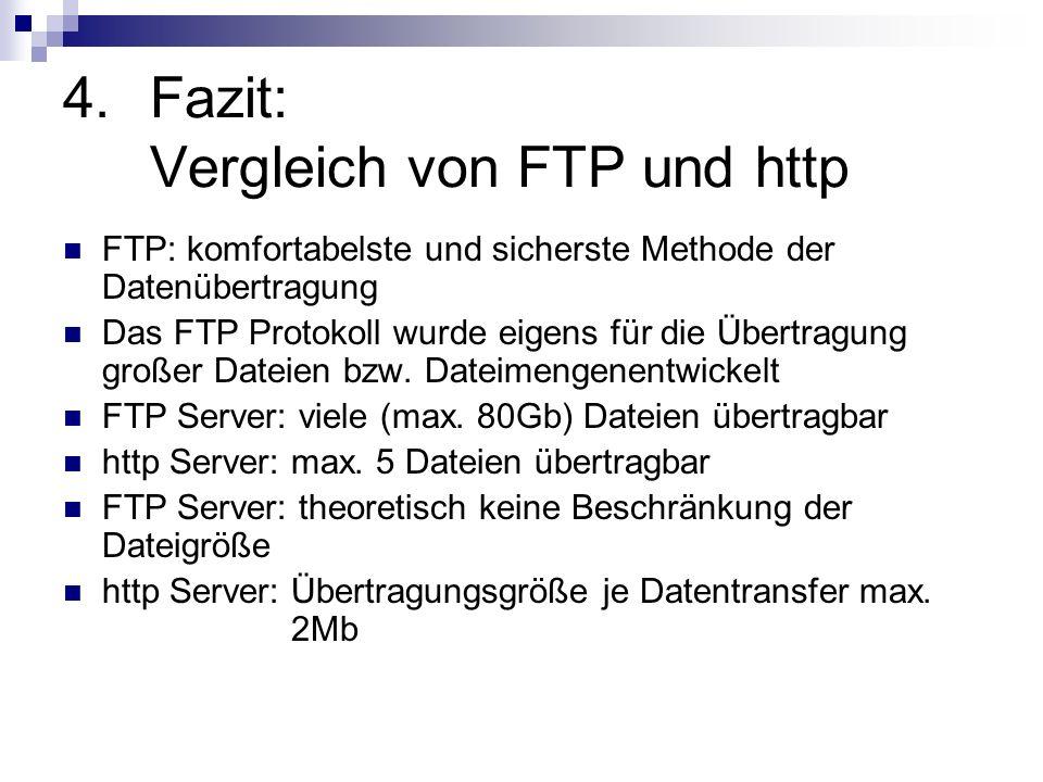 4.Fazit: Vergleich von FTP und http FTP: komfortabelste und sicherste Methode der Datenübertragung Das FTP Protokoll wurde eigens für die Übertragung