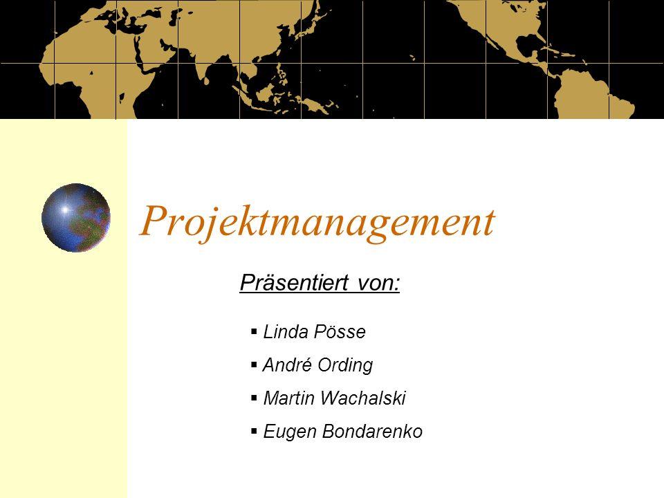 Projektmanagement Linda Pösse André Ording Martin Wachalski Eugen Bondarenko Präsentiert von: