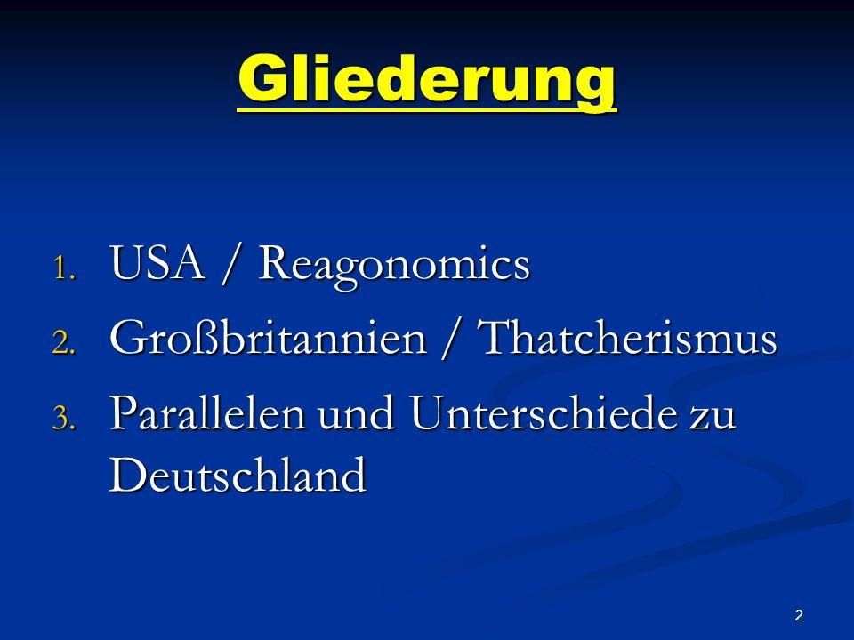 2 Gliederung 1.USA / Reagonomics 2. Großbritannien / Thatcherismus 3.