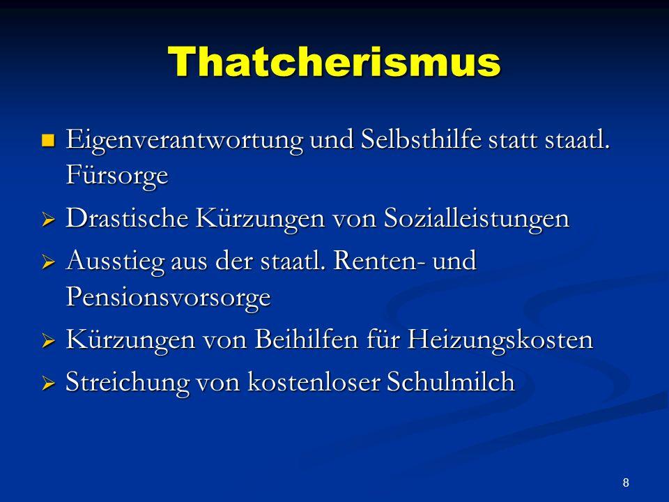 7 Thatcherismus Thatcherismus, Bezeichnung für das von 1979 bis 1990 unter der Federführung der englischen Premierministerin Margaret Thatcher praktiz