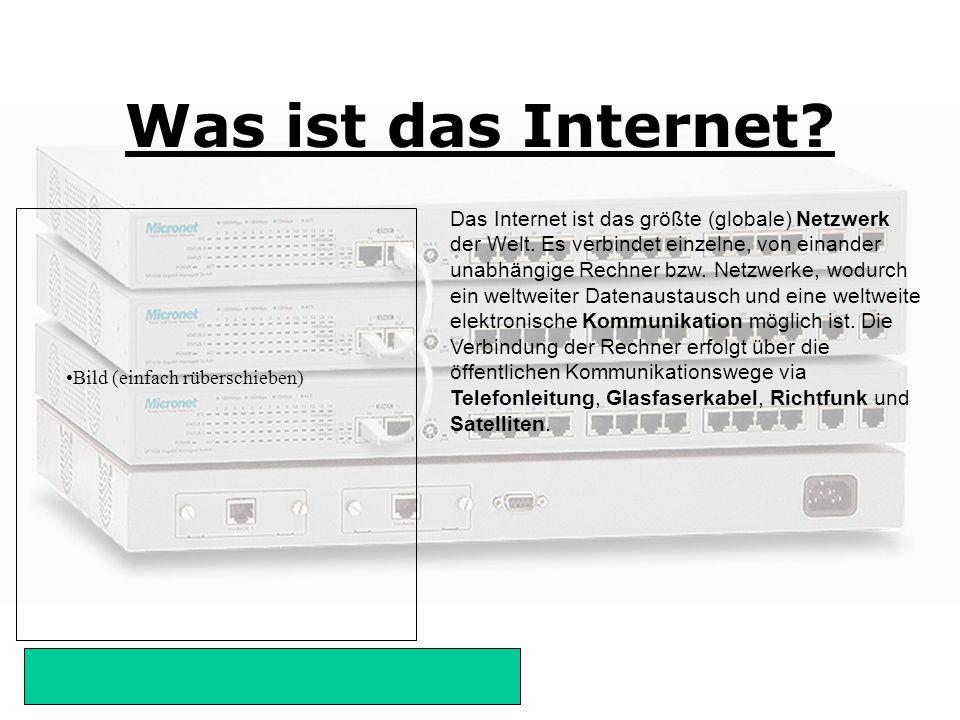 Bild (einfach rüberschieben) Was ist das Internet? Das Internet ist das größte (globale) Netzwerk der Welt. Es verbindet einzelne, von einander unabhä