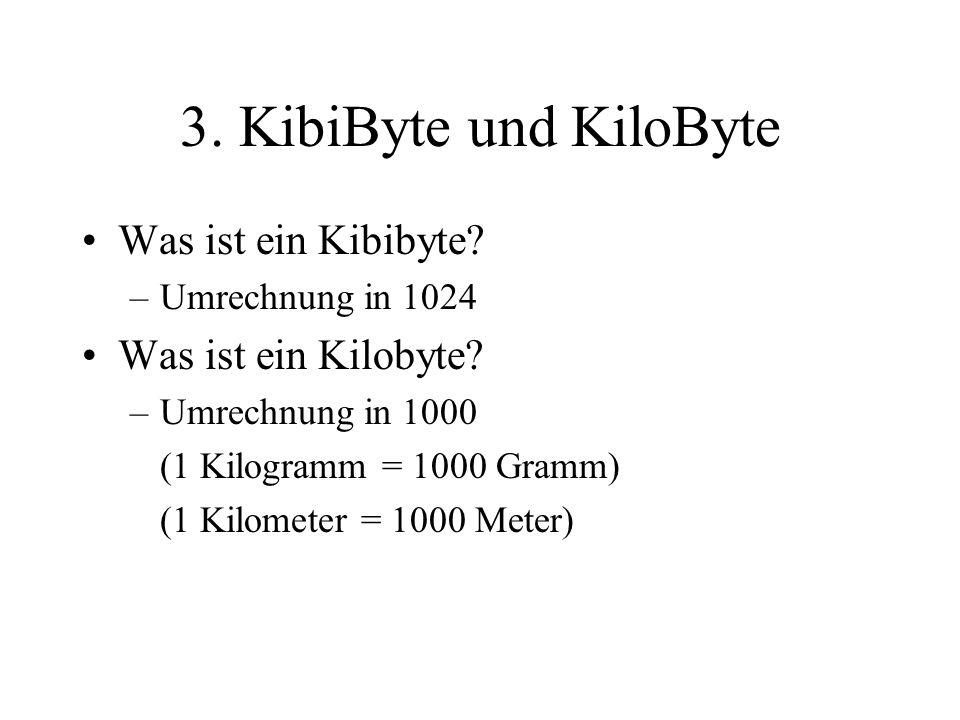 3. KibiByte und KiloByte Was ist ein Kibibyte? –Umrechnung in 1024 Was ist ein Kilobyte? –Umrechnung in 1000 (1 Kilogramm = 1000 Gramm) (1 Kilometer =