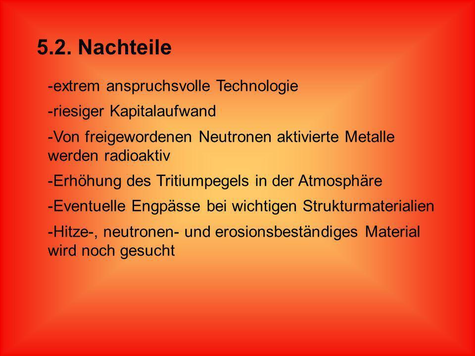 5.1. Vorteile -Neue zusätzliche Energiequelle -Unerschöpfliches Vorkommen von Deuterium und Tritium -Gleichmäßige Verteilung dieser Vorkommen auf der