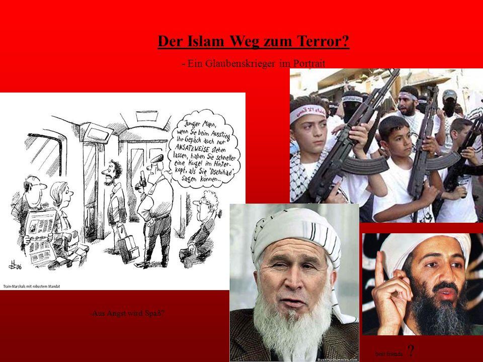 Der Islam Weg zum Terror? - Ein Glaubenskrieger im Portrait -Aus Angst wird Spaß? best friends ?